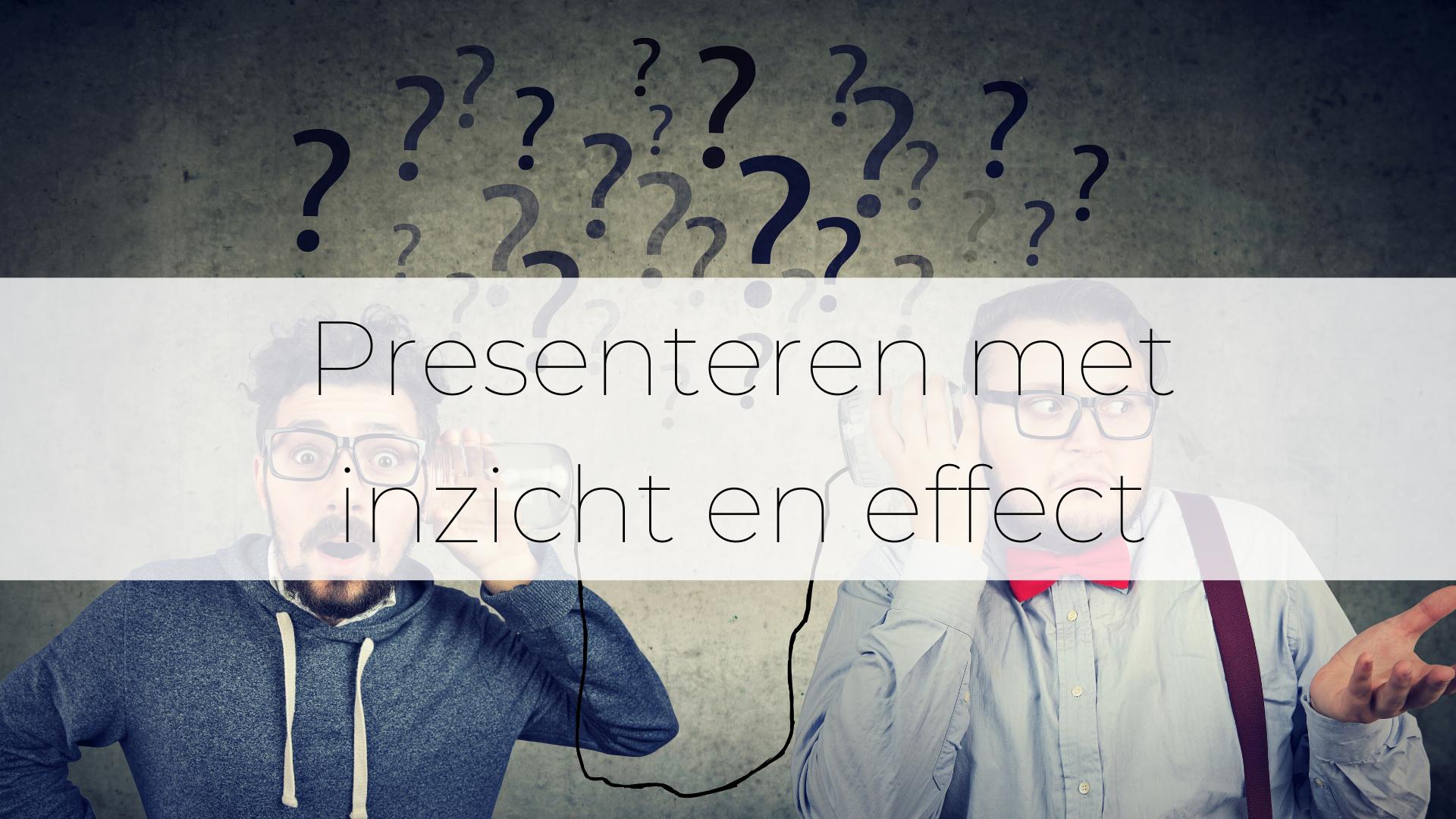 Presenteren met inzicht én effect
