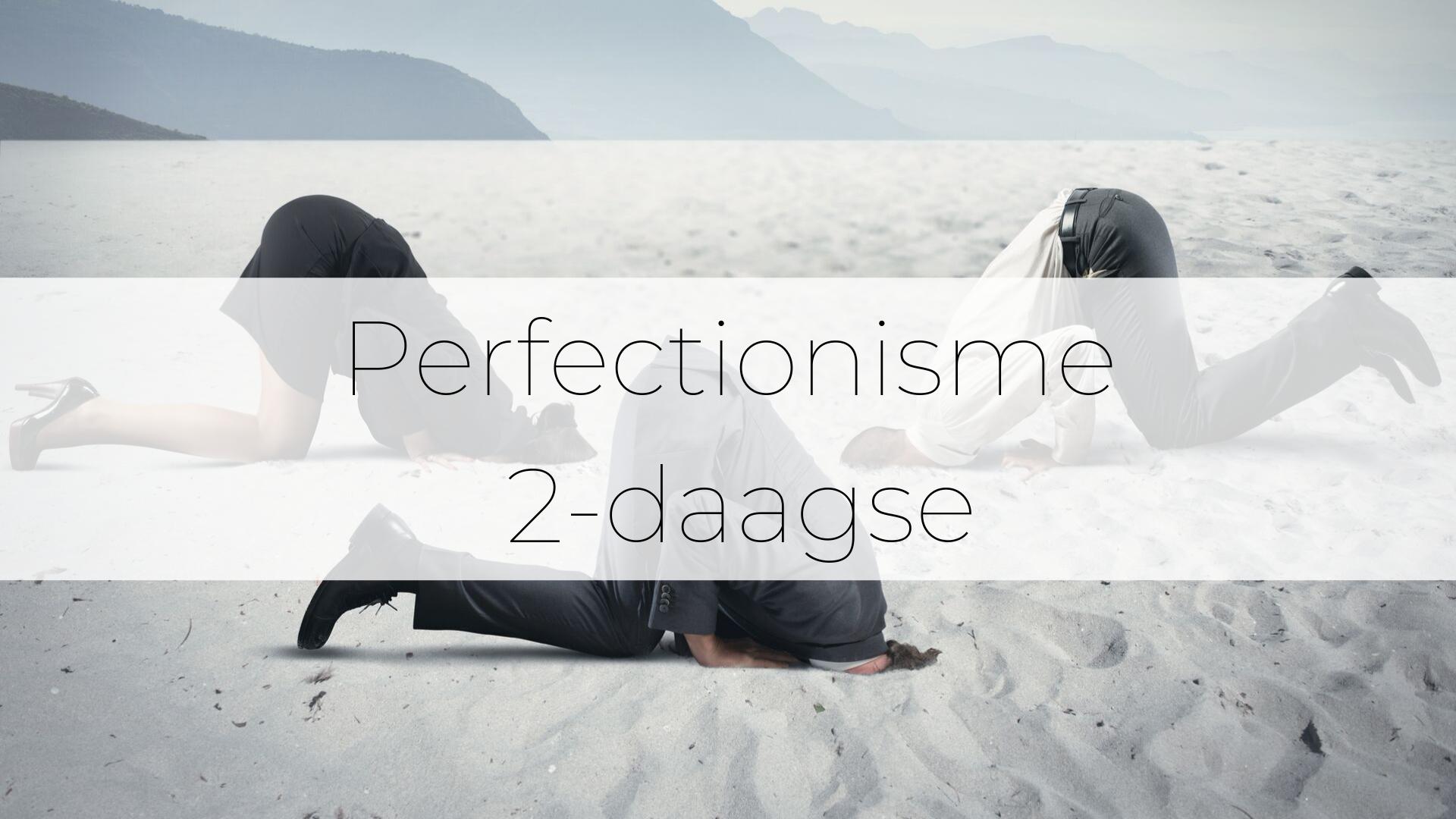 Perfectionisme ombuigen 2-daagse